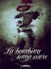 La bambina senza cuore - Emanuela Valentini