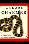 The Snake Charmer: A Life and Death in Pursuit of Knowledge - Jamie James