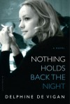 Nothing Holds Back the Night: A Novel - Delphine de Vigan