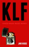 KLF: Chaos Magic Music Money - J.M.R. Higgs
