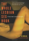 The Whole Lesbian Sex Book: A Passionate Guide for All of Us - Felice Newman