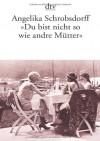 """""""Du bist nicht so wie andre Mütter"""": Die Geschichte einer leidenschaftlichen Frau (Fiction, Poetry & Drama) - Angelika Schrobsdorff"""