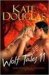 Wolf Tales 11 - Kate Douglas