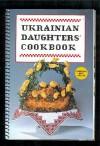 Ukrainian Daughters' Cookbook - Ukrainian Women's Association of Canada Daughters of Ukraine Branch Regina Saskatchewan