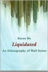 Liquidated: An Ethnography of Wall Street - Karen Ho