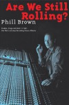 Are We Still Rolling?: Studios, Drugs and Rock 'n' Roll - One Man's Journey Recording Classic Albums - Phill Brown