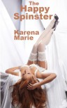 The Happy Spinster - Karena Marie