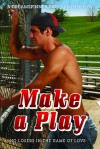 "Make a Play: ""No Losers in the Game of Love"" - Dawn Kimberly Johnson, Kyle Adams, J.P. Barnaby, Catt Ford, Anna Butler, Sabine Cross, Mary Calmes, Kay Ellis, Bru Baker, Laylah Hunter, Maja Rose, Elinor Gray, Ashavan Doyon, Stella K. Jefferson, Ari McKay, Pinkie Ray Parker, Teegan Loy, Lee Comyn, Nora Roth, Raine Norman,"