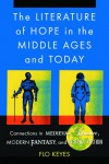 The Literature of Hope in the Middle Ages and Today: Connections in Medieval Romance, Modern Fantasy, and Science Fiction - Flo Keyes