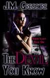 The Devil You Know (Demon Legacy Series) - J.M. Gregoire