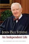 John Paul Stevens: An Independent Life - Bill Barnhart, Gene Schlickman
