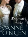 The Enigmatic Rake - Anne O'Brien