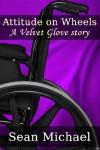 Attitude on Wheels, A Velvet Glove Story - Sean Michael