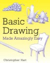 Basic Drawing Made Amazingly Easy - Christopher Hart