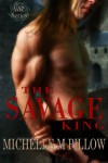 The Savage King: A Dragon Lords Story (Lords of the Var Book 1) - Michelle M. Pillow