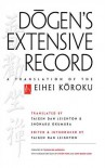 Dogen's Extensive Record: A Translation of the Eihei Koroku - Taigen Dan Leighton, Shohaku Okumura