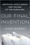 Our Final Invention: Artificial Intelligence and the End of the Human Era - James Barrat