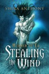 Stealing the Wind (Mermen of Ea) - Shira Anthony