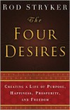The Four Desires: Creating a Life of Purpose, Happiness, Prosperity, and Freedom - Rod Stryker