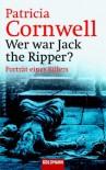 Wer war Jack the Ripper? : Porträt eines Killers - Hainer Kober, Patricia Cornwell