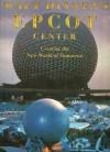 Walt Disney's Epcot Center: Creating the New World of Tomorrow - Richard R. Beard, Walt Disney Company