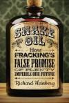 Snake Oil: How Fracking's False Promise of Plenty Imperils Our Future - Richard Heinberg