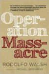 Operation Massacre - Rodolfo Walsh,  Daniella Gitlin (Translator),  Ricardo Piglia (Afterword),  Michael Greenberg (Introduction)
