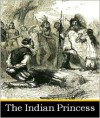 The Indian Princess - James Nelson Barker