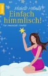 Einfach Himmlisch!Eine Romantische Komödie - Michelle Holman, Corinna Vierkant-Enßlin