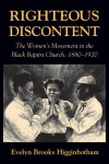 Righteous Discontent: The Women's Movement in the Black Baptist Church, 1880-1920 - Evelyn Brooks Higginbotham