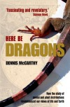 Here Be Dragons: How the Study of Animal and Plant Distributions Revolutionized Our Views of Life and Earth - Dennis McCarthy
