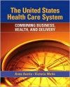 The United States Health Care System: Combining Business, Health, and Delivery - Anne Austin