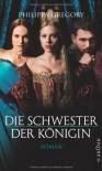 Die Schwester Der Königin: Roman - Philippa Gregory