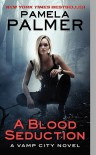 A Blood Seduction (Vamp City, #1) - Pamela Palmer