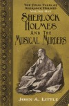 The Final Tales of Sherlock Holmes - Volume 1 - The Musical Murders - John A Little