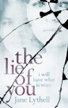 The Lie Of You: I Will Have What Is Mine - Jane Lythell