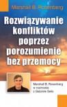 Rozwiązywanie konfliktów poprzez porozumienie bez przemocy - Marshall B. Rosenberg