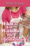 What's Life Without the Sprinkles? - Misty Simon