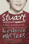 Stuart: A Life Backwards - Alexander Masters