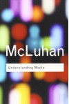 Understanding Media: The Extensions Of Man - Marshall McLuhan