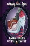 Unhappily Ever After: Fairy Tales with a Twist - Melissa Ringsted