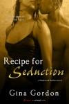 Recipe For Seduction (A Madewood Brothers Novel) (Entangled Brazen) - Gina Gordon