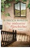 Die verlorene Geschichte: Roman - Rebecca Martin