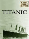 Titanic: A Very Brief History - Mark Black