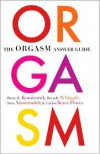 The Orgasm Answer Guide - Barry R. Komisaruk, Beverly Whipple, Sara Nasserzadeh, Carlos Beyer-Flores