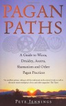 Pagan Paths: A Guide to Wicca, Druidry, Asatru, Shamanism and Other Pagan Practices - Pete Jennings