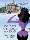 What's A Ghoul to Do?  - Victoria Laurie
