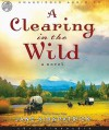 A Clearing in the Wild (Audio) - Jane Kirkpatrick, Kirsten Potter