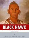 American Legends: The Life of Black Hawk - Charles River Editors