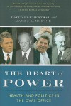 The Heart of Power: Health and Politics in the Oval Office - David Blumenthal, James Morone
